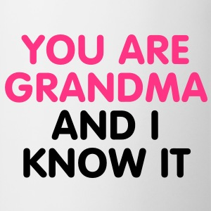 You are Grandma and i know it T-Shirts - Tazza