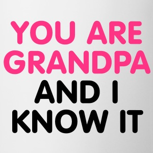 You are Grandpa an i know it T-Shirts - Tazza