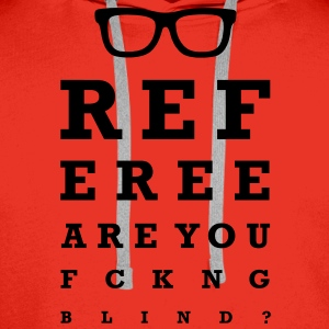 Referee are you fucking blind T-Shirts - Men's Premium Hoodie