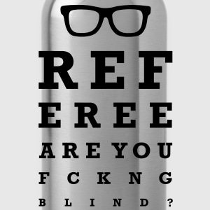Referee are you fucking blind T-Shirts - Water Bottle