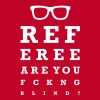 Referee are you fucking blind - Männer Premium T-Shirt