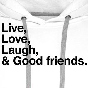 live love laugh and good friends T-shirts - Mannen Premium hoodie