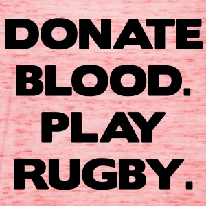 Donate Blood. Play Rugby. T-Shirts - Women's Tank Top by Bella