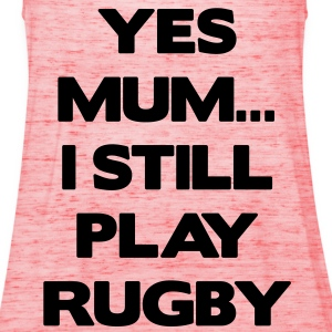 Yes Mum... I Still Play Rugby T-shirts - Vrouwen tank top van Bella