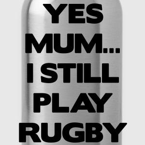 Yes Mum... I Still Play Rugby T-shirts - Drinkfles