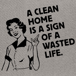 a clean home is a sign of a  life Tee shirts - Casquette snapback