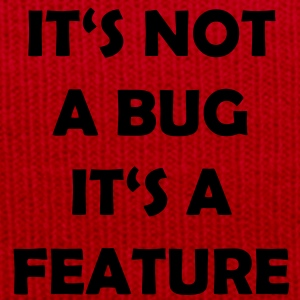 IT's not a bug it's a feature T-Shirts - Wintermütze