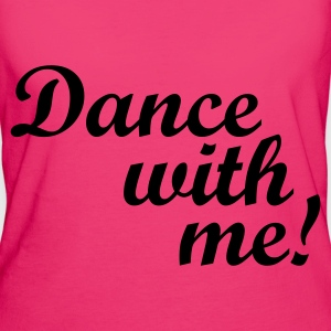 Dance with me! Tassen - Vrouwen Bio-T-shirt