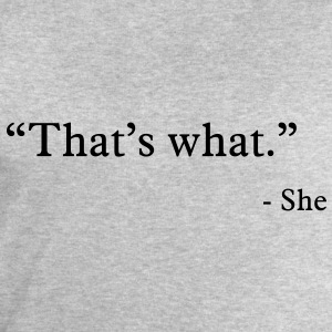 that's what she said T-Shirts - Men's Sweatshirt by Stanley & Stella