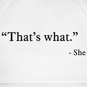 that's what she said T-shirt - Cappello con visiera