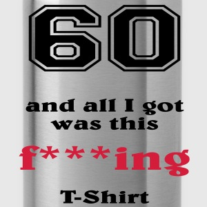 60 and all I got... T-Shirts - Water Bottle