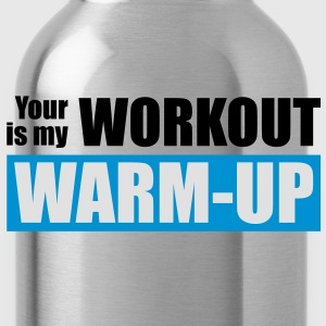 Your workout is my warm-up - Drikkeflaske