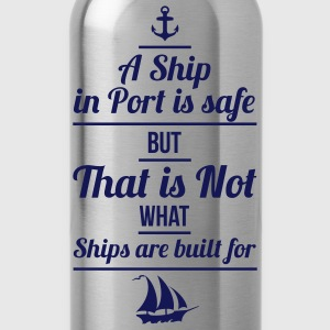 A Ship in Port is safe, but that is not, what ships are built for - Trinkflasche