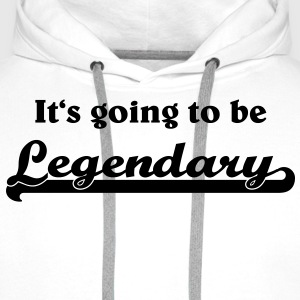 It's going to be legendary T-Shirts - Men's Premium Hoodie