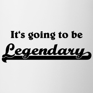It's going to be legendary T-Shirts - Mug