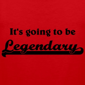 It's going to be legendary T-Shirts - Men's Premium Tank Top