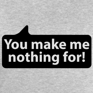 You make me nothing for | Du machst mir nicht vor T-Shirts - Sweatshirt herr från Stanley & Stella