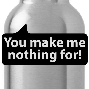 You make me nothing for | Du machst mir nicht vor T-Shirts - Vattenflaska