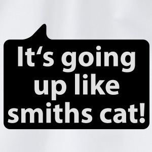 It's going up like smiths cat | Es geht ab wie Schmids Katze T-Shirts - Drawstring Bag