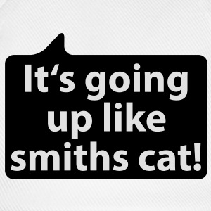 It's going up like smiths cat | Es geht ab wie Schmids Katze T-Shirts - Basebollkeps