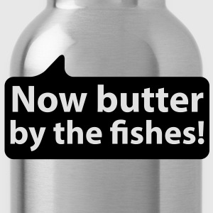 Now butter by the fishes | Jetzt Butter bei die Fische T-Shirts - Drikkeflaske