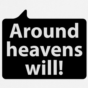 Around heavens will | Um Himmels Willen T-Shirts - Tablier de cuisine