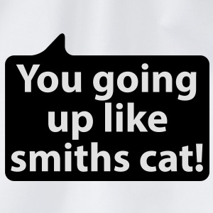 You going up like smiths cat | Du gehst ab wie Schmidts Katze T-Shirts - Drawstring Bag