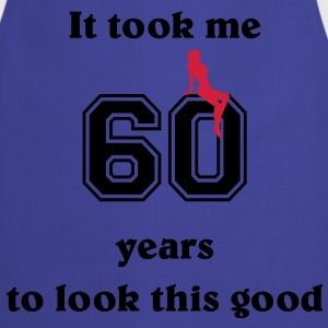 It took me 60 years... T-Shirts - Cooking Apron