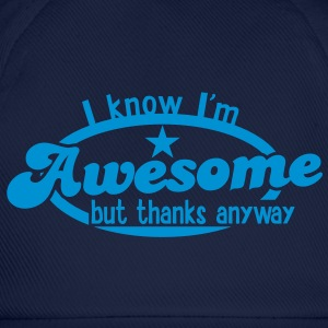 I know I;m AWESOME - but thanks anyway! T-Shirts - Baseball Cap
