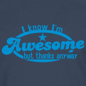 I know I;m AWESOME - but thanks anyway! T-Shirts - Men's Premium Longsleeve Shirt