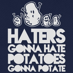 haters gonna hate potatoes gonna potate T-shirts - Baseballcap