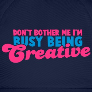 Don't bother me I'm busy being CREATIVE! T-Shirts - Baseball Cap