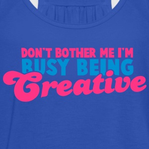 Don't bother me I'm busy being CREATIVE! T-Shirts - Women's Tank Top by Bella