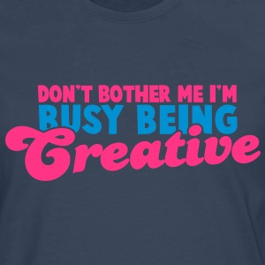 Don't bother me I'm busy being CREATIVE! T-Shirts - Men's Premium Longsleeve Shirt