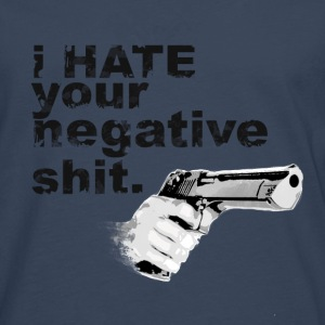 I hate your negative shit with GUN funny gangster  T-Shirts - Men's Premium Longsleeve Shirt
