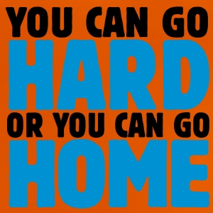 you can go hard or you can go home 2c Shirts - Baby T-shirt