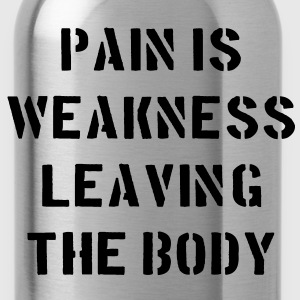 Pain Is Weakness Leaving the Body Camisetas - Cantimplora