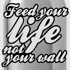 feed your life not your wall T-Shirts - Water Bottle