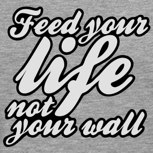 feed your life not your wall T-Shirts - Men's Premium Longsleeve Shirt