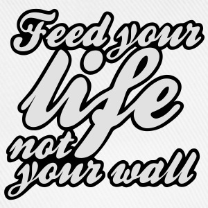 feed your life not your wall T-Shirts - Baseball Cap