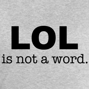 lol is not a word T-Shirts - Men's Sweatshirt by Stanley & Stella
