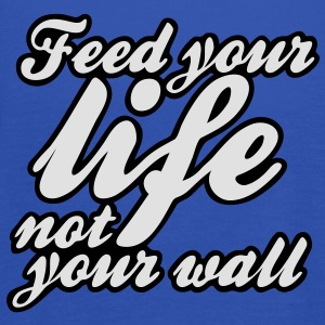 feed your life not your wall T-Shirts - Women's Tank Top by Bella
