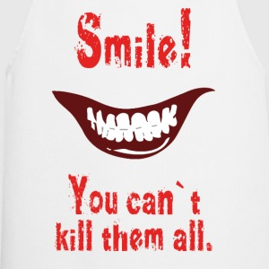 Smile! You can`t kill them all. T-Shirts - Kochschürze