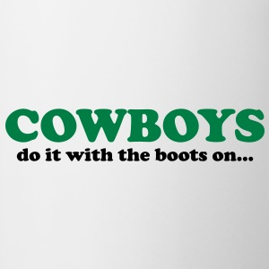 Cowboys do it with the boots on... T-Shirts - Mugg
