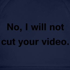 no, i will not cut your video T-Shirts - Baseballkappe