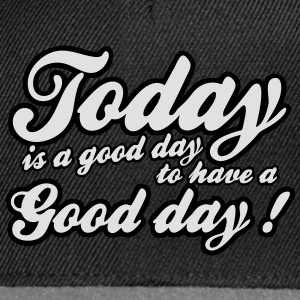 today is a good day T-shirt - Snapback Cap