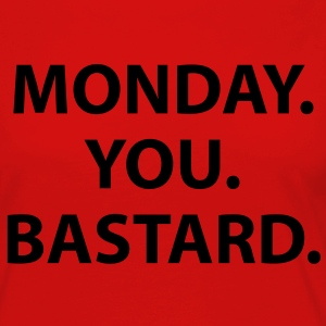 Monday. You. Bastard. T-Shirts - Women's Premium Longsleeve Shirt