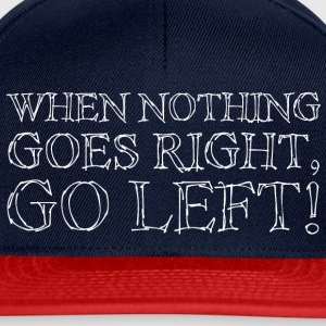 When Nothing Goes Right White T-Shirts - Snapback Cap