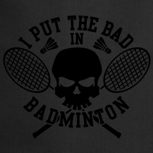 I put the bad in Badminton T-Shirts - Kochschürze