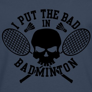 I put the bad in Badminton T-Shirts - Männer Premium Langarmshirt